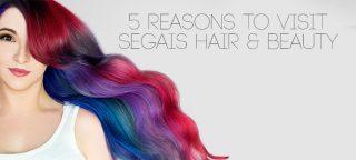 5 Reasons To Visit Segais Hair & Beauty Salons